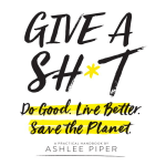 Give a Shit Do Good Live Better Save the Planet Image